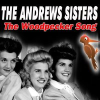 The Woodpecker Song — The Andrews Sisters, Patty Andrews