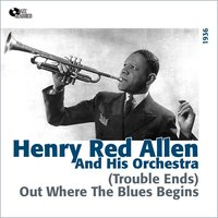 (Trouble Ends) Out Where the Blues Begins — Henry Red Allen, Irving Berlin