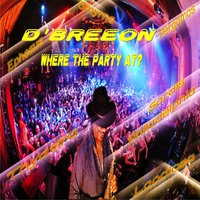 Where the Party At? — D'Breeon
