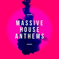 Massive House Anthems — House Anthems