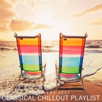 The Very Best Classical Chillout Playlist — Yann Tiersen, John Towner Williams, Michael Nyman