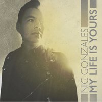 My Life Is Yours — Nic Gonzales
