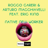 Native New Yorker — Eric King, Rocco Careri / Arturo Macchiavelli, Rocco Careri|Arturo Macchiavelli