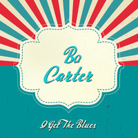 I Get the Blues — Bo Carter