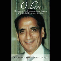 O Love, Romantic and Inspirational Poetry of Khalid Hameed Shaida — Khalid Hameed Shaida