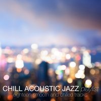 Chill Acoustic Jazz Playlist (Eighteen Smooth and Chilled Tracks) — сборник