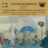 Söderman: Catholic Mass — August Söderman, Per Borin, Symphony Orchestra of the State Academy of Music in Stockholm, Chamber Choir of the State Academy of Music in Stockholm, Choir of the State Academy of Music in Stockholm