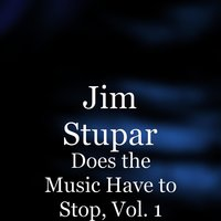 Does the Music Have to Stop, Vol. 1 — Jim Stupar
