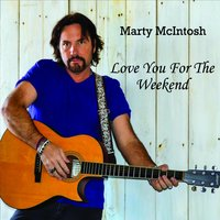 Love You for the Weekend — Marty McIntosh