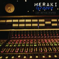 Just Getting Started — Meraki Groove