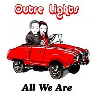 All We Are — Outre Lights