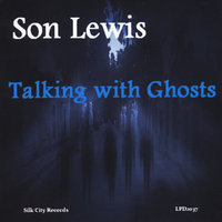 Talking with Ghosts — Son Lewis