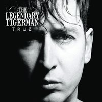 True — The Legendary Tigerman