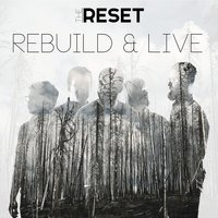 Rebuild & Live — The Reset