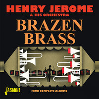Brazen Brass - Four Complete Albums — Henry Jerome & His Orchestra