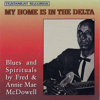 My Home Is In The Delta — Fred & Annie Mae McDowell