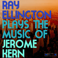 Ray Ellington Plays the Music of Jerome Kern — Ray Ellington, Ray Ellington and His Orchestra