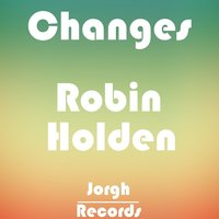 Changes - Single — Robin Holden
