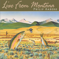 Live From Montana — Philip Aaberg