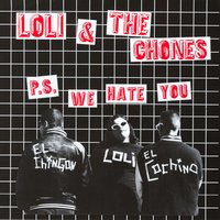 P.S. We Hate You — Loli & The Chones