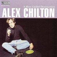 A Man Called Destruction — Alex Chilton