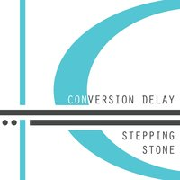 Stepping Stone — Conversion Delay