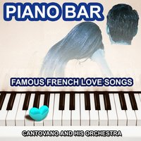 Piano Bar (The Best Of) [Famous French Love Songs] — Cantovano and His Orchestra