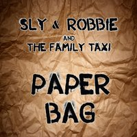 Paper Bag — Sly & Robbie and The Family Taxi