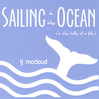 Sailing in the Ocean (in the Belly of a Fish) — TJ McCloud