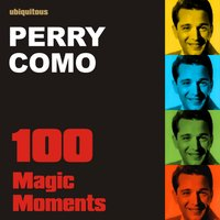 100 Magic Moments With Perry Como (The Best of Perry Como) — Perry Como