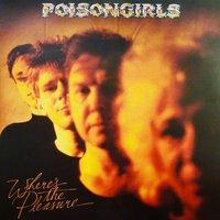 Where's the Pleasure? — Poison Girls