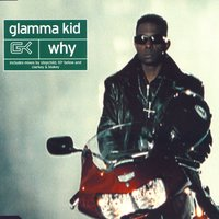 Why — Glamma Kid