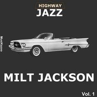 Highway Jazz - Milt Jackson, Vol. 1 — Milt Jackson