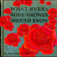 What Every Rose Grower Should Know — Secret Powers