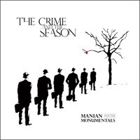 The Crime and the Season — Manian & the Monumentals