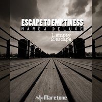 Escape to Emptiness — Marej Deluxe
