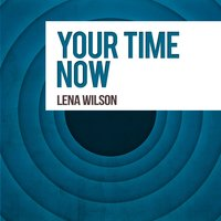 Your Time Now — Lena Wilson
