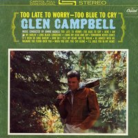 Too Late To Worry — Glen Campbell