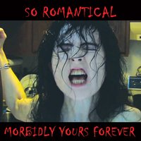 So Romantical — Morbidly Yours Forever