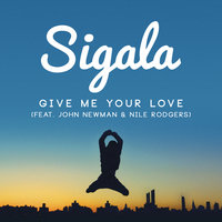Give Me Your Love — Sigala