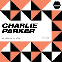 Another Hair-Do — Джордж Гершвин, Charlie Parker