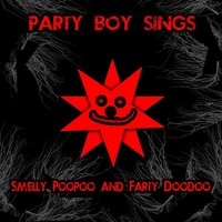 Smelly Poopoo and Farty Doodoo — Party Boy Sings