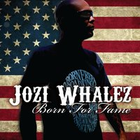 Born for Fame — Jozi Whalez