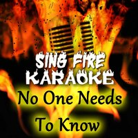 No One Needs To Know — Sing Fire Karaoke