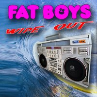 Wipeout — Fat Boys
