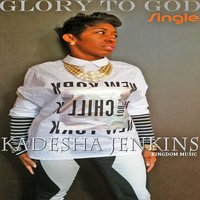 GloryTo God — Kadesha Jenkins
