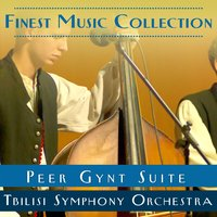 Finest Music Collection: Peer Gynt Suite — Эдвард Григ, Tbilisi Symphony Orchestra