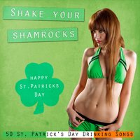 Shake Your Shamrocks (50 St. Patricks Day Drinking Songs) — сборник