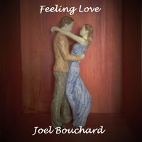 Feeling Love — Joel Bouchard