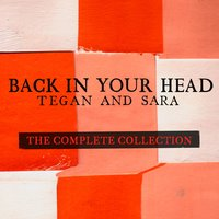 Back In Your Head - The Complete Collection — Tegan & Sara